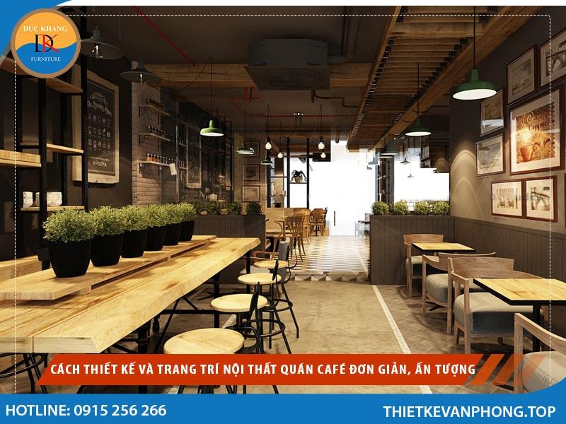Cách Thiết Kế Và Trang Trí Nội Thất Quán Café đơn Giản, ấn Tượng